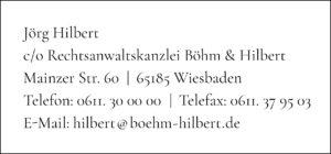 Jörg Hilbert c/o Rechtsanwaltskanzlei Böhm & Hilbert Mainzer Strasse 60, 65185 Wiesbaden